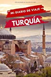 Mi diario de viaje TURQUÍA: Diario de viajes creativo, Planificador de itinerarios y presupuestos, Diario de actividades de viaje y Bloc de Notas para ......