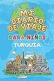 Mi Diario De Viaje Para Niños Turquía: 6x9 Diario de viaje para niños I Libreta para completar y colorear I Regalo perfecto para niños para tus...